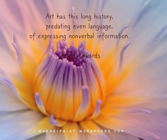 Art has this long history, predating even language, (Betty Edwards